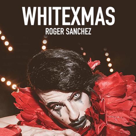 WHITEXMAS – ROGER SANCHEZ – DOMENICA 25 DICEMBRE 2016